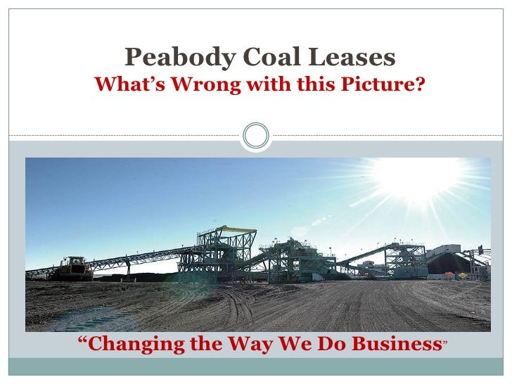 """Peabody Coal Leases What's Wrong with this Picture?""""Changing the Way We Do Business"""""""