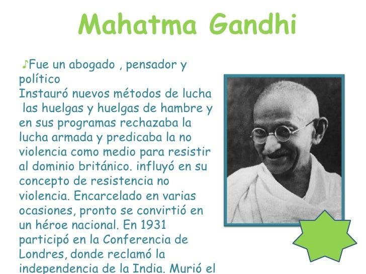 Mahatma Gandhi<br />♪Fue un abogado , pensador y político<br />Instauró nuevos métodos de lucha<br /> las huelgas y huelga...