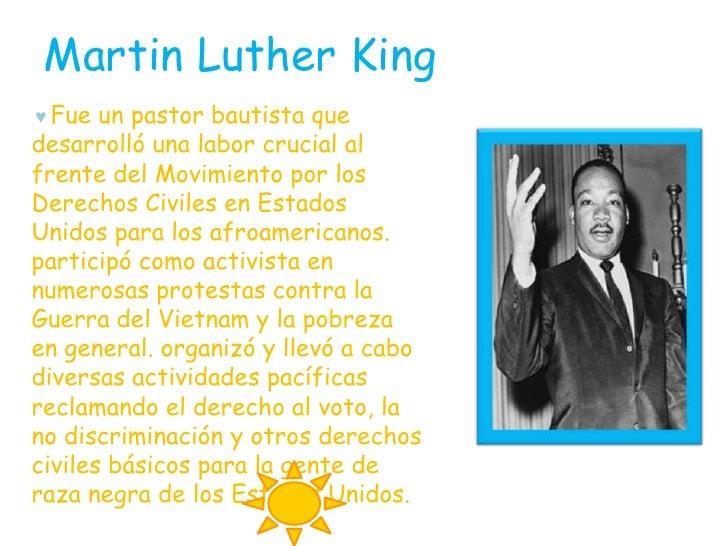 Martin Luther King<br /> ♥ Fue un pastor bautista que desarrolló una labor crucial al frente del Movimiento por los Derech...