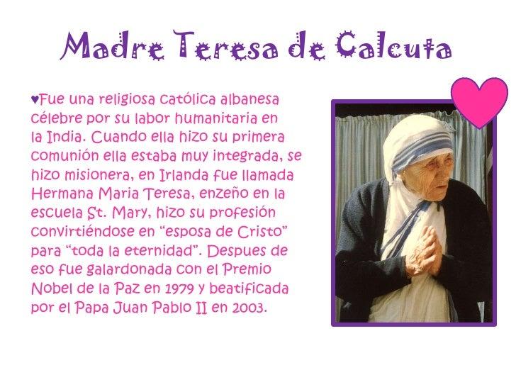 Madre Teresa de Calcuta<br />♥Fue una religiosa católica albanesa <br />célebre por su labor humanitaria en <br />la India...