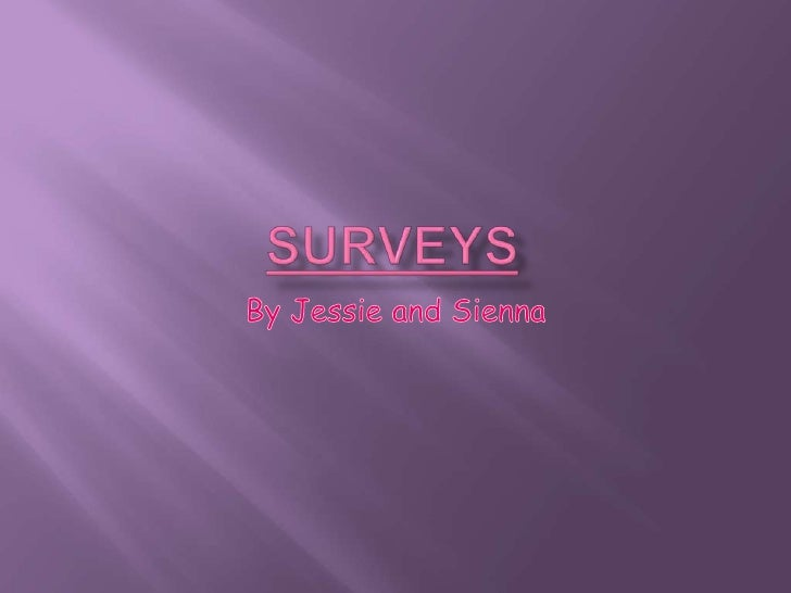 Surveys<br />By Jessie and Sienna<br />