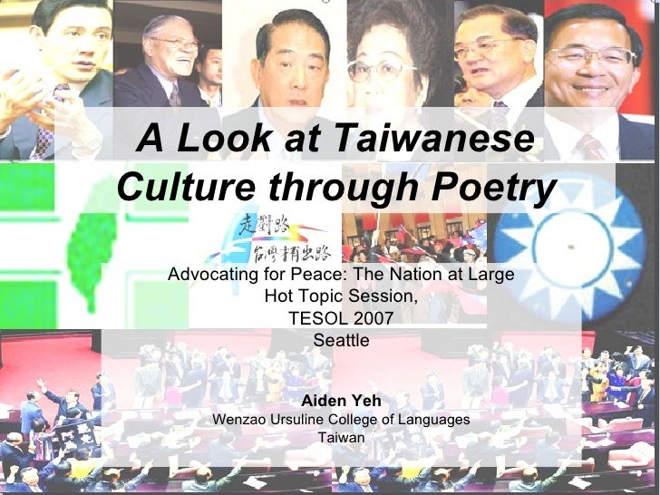 A Look at Taiwanese Culture through Poetry Advocating for Peace: The Nation at Large Hot Topic Session,  TESOL 2007 Seattl...