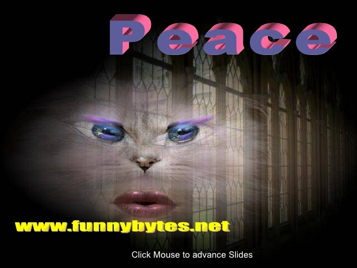 Peace Click Mouse to advance Slides www.funnybytes.net