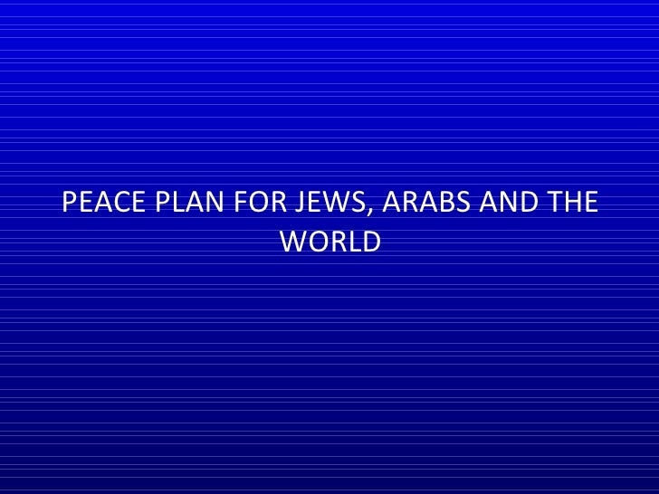 PEACE PLAN FOR JEWS, ARABS AND THE WORLD