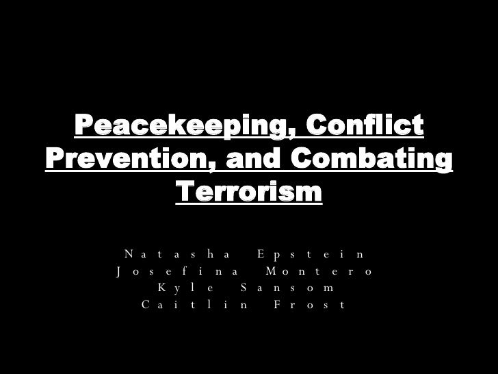Peacekeeping, Conflict Prevention, and Combating Terrorism Natasha Epstein Josefina Montero Kyle Sansom Caitlin Frost