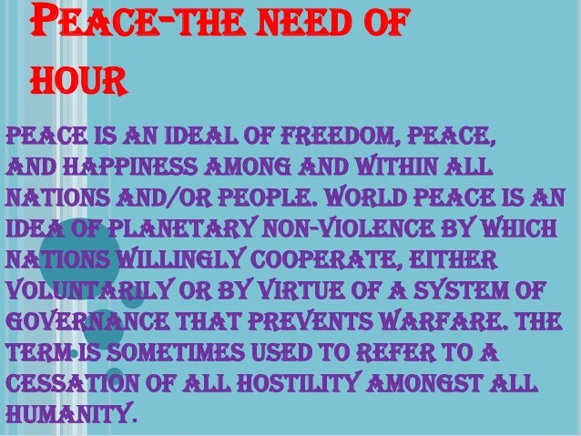 world peace the need of the hour essay Peace: humanity's eternal, elusive dream watch these ted talks for big ideas, practical advice and real-world examples of peace-making.