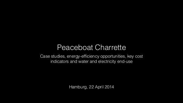 Peaceboat Charrette Case studies, energy-efficiency opportunities, key cost indicators and water and electricity end-use Ha...