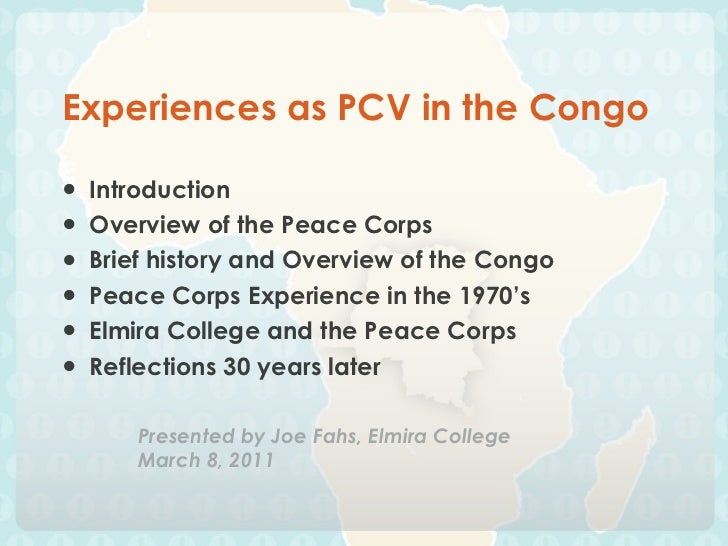 Experiences as PCV in the Congo <ul><li>Introduction </li></ul><ul><li>Overview of the Peace Corps </li></ul><ul><li>Brief...