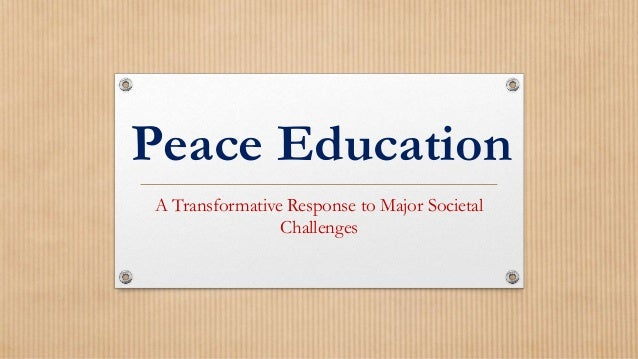 Peace Education  A Transformative Response to Major Societal  Challenges