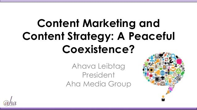 Content Marketing and Content Strategy: A Peaceful Coexistence? Ahava Leibtag President Aha Media Group