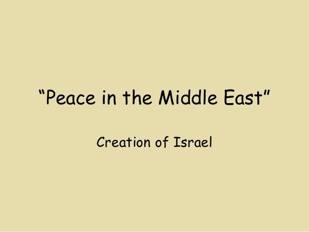 """""""Peace in the Middle East""""      Creation of Israel"""