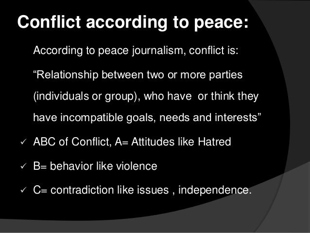 peace journalism is incompatible with achieving Or more persons or groups manifest the belief that they have incompatible   galtung argues that absence of direct violence/war is not enough to achieve   peace journalism is a new.