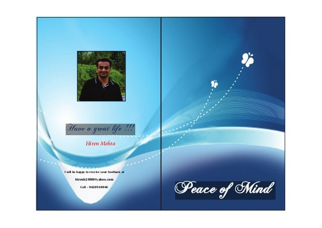 Peace of MindHave a great life !!!Hiren MehtaI will be happy to receive your feedback athirenh2000@yahoo.comCall : 9820940...