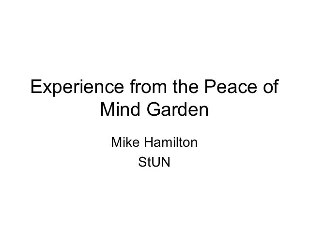 Experience from the Peace of        Mind Garden         Mike Hamilton             StUN