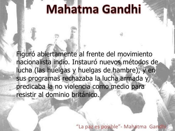 Mahatma Gandhi<br />Figuró abiertamente al frente del movimiento nacionalista indio. Instauró nuevos métodos de lucha (las...