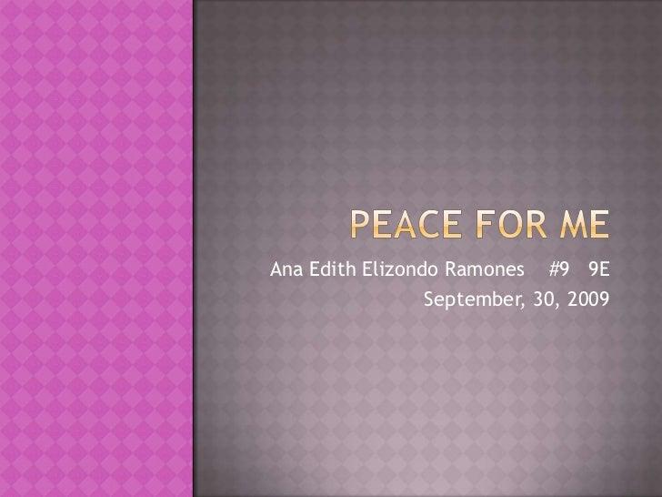 Peace for me<br />Ana Edith Elizondo Ramones    #9   9E <br />September, 30, 2009<br />