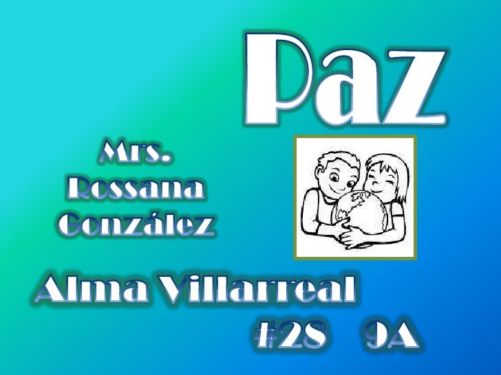 Paz<br />Mrs. Rossana González <br />Alma Villarreal<br />#28    9A<br />