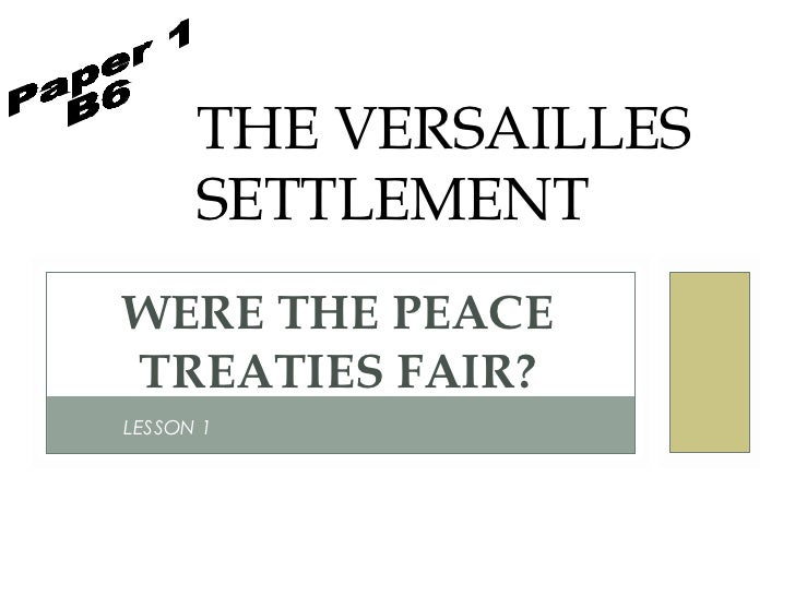 THE VERSAILLES      SETTLEMENTWERE THE PEACETREATIES FAIR?LESSON 1