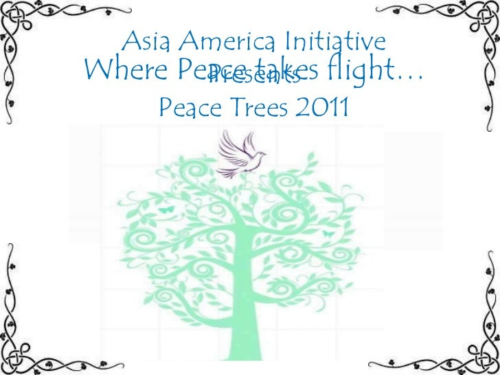 Asia America Initiative<br />Presents<br />Peace Trees 2011<br />Where Peace takes flight…<br />