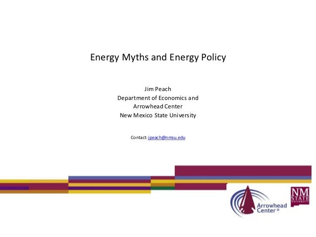 Energy Myths and Energy Policy               Jim Peach      Department of Economics and           Arrowhead Center       N...