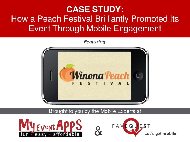 CASE STUDY:How a Peach Festival Brilliantly Promoted Its   Event Through Mobile Engagement                        Featurin...