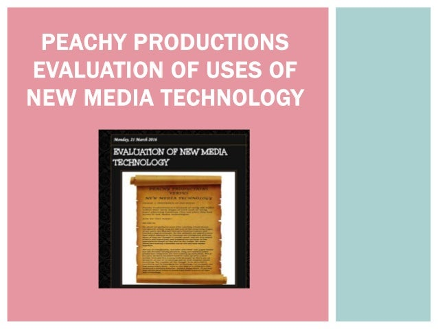 PEACHY PRODUCTIONS EVALUATION OF USES OF NEW MEDIA TECHNOLOGY