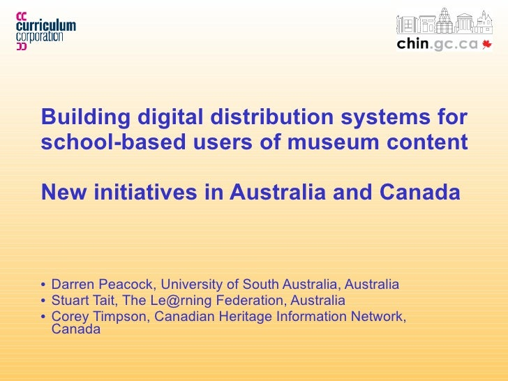 Building digital distribution systems for school-based users of museum content New initiatives in Australia and Canada <ul...