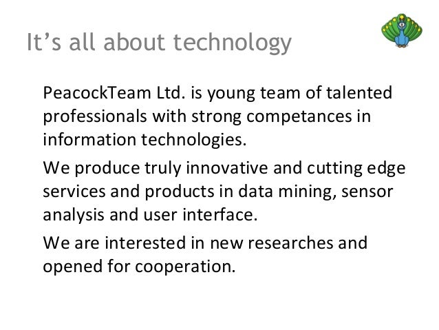 It's all about technologyPeacockTeam Ltd. is young team of talentedprofessionals with strong competances ininformation tec...