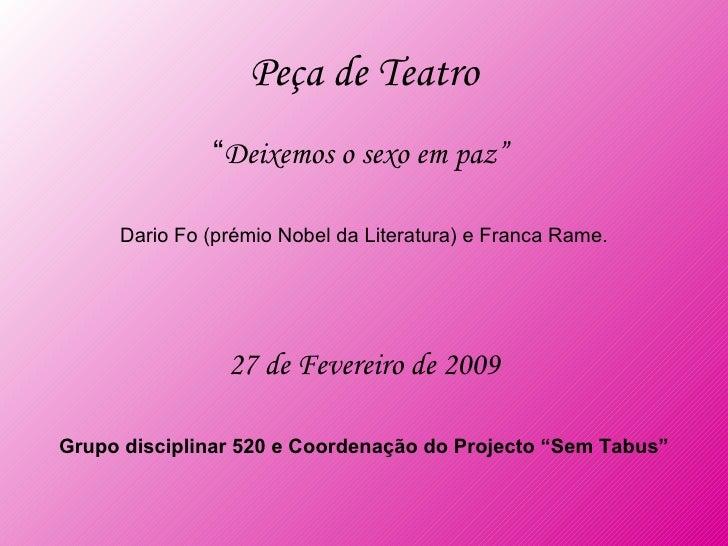 """Peça de Teatro <ul><li>"""" Deixemos o sexo em paz""""  </li></ul><ul><li>Dario Fo (prémio Nobel da Literatura) e Franca Rame.  ..."""