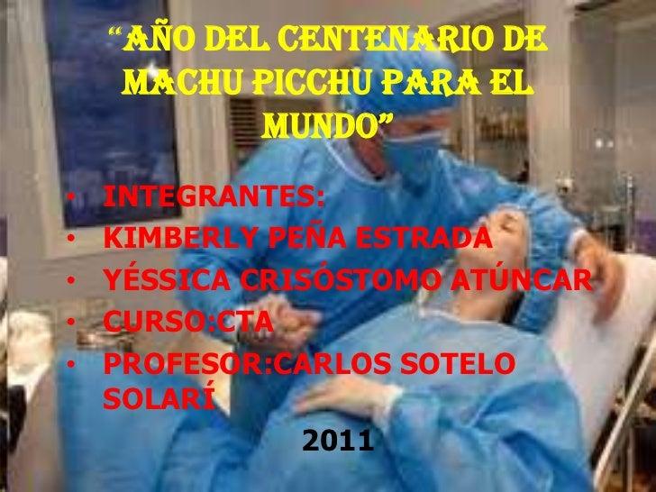 """""""Año del centenario de     Machu Picchu para el            mundo""""•   INTEGRANTES:•   KIMBERLY PEÑA ESTRADA•   YÉSSICA CRIS..."""