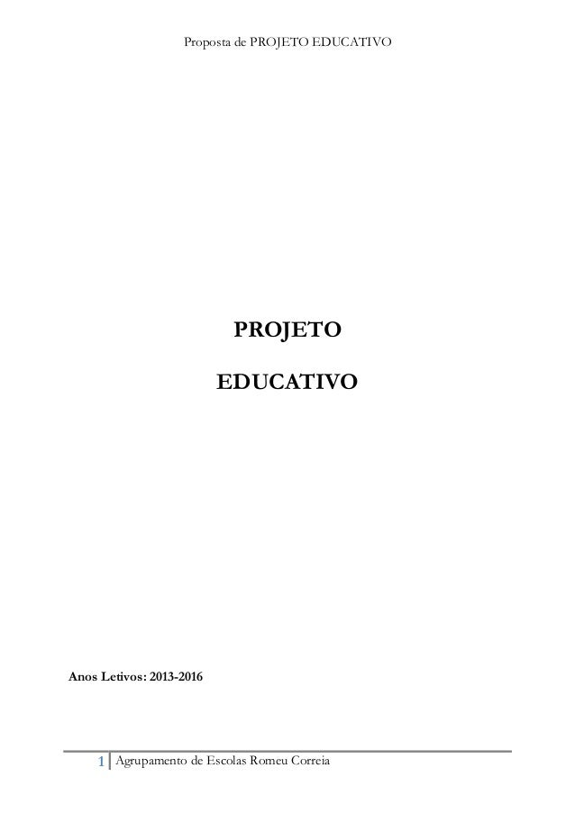 Proposta de PROJETO EDUCATIVO  PROJETO EDUCATIVO  Anos Letivos: 2013-2016  1 Agrupamento de Escolas Romeu Correia