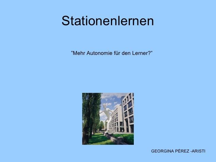 """Stationenlernen GEORGINA PÉREZ -ARISTI """" Mehr Autonomie für den Lerner ?"""""""