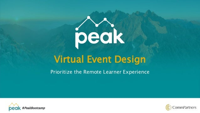 #PeakBootcamp Virtual Event Design Prioritize the Remote Learner Experience