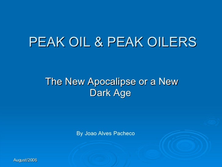 PEAK OIL & PEAK OILERS The New Apocalipse or a New Dark Age  By Joao Alves Pacheco
