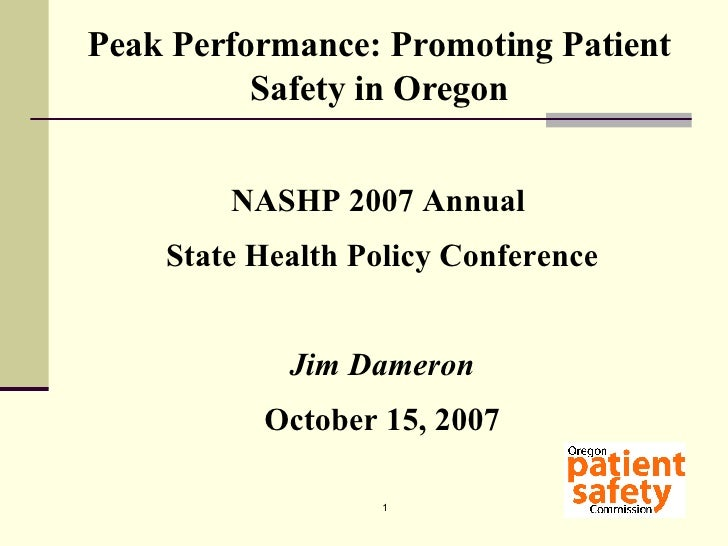 Peak Performance: Promoting Patient Safety in Oregon <ul><li>NASHP 2007 Annual  </li></ul><ul><li>State Health Policy Conf...