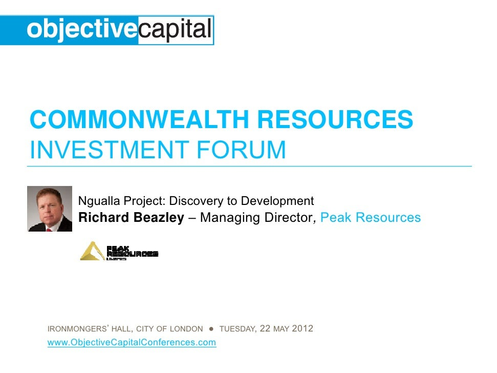 COMMONWEALTH RESOURCESINVESTMENT FORUM       Ngualla Project: Discovery to Development       Ri h d Beazley – M       Rich...