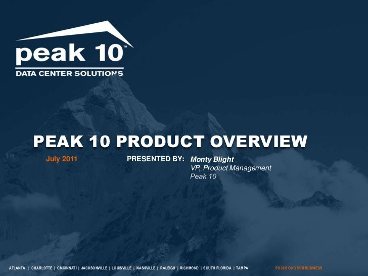 PEAK 10 PRODUCT OVERVIEW<br />PRESENTED BY:<br />July 2011<br />Monty BlightVP, Product Management<br />Peak 10<br />