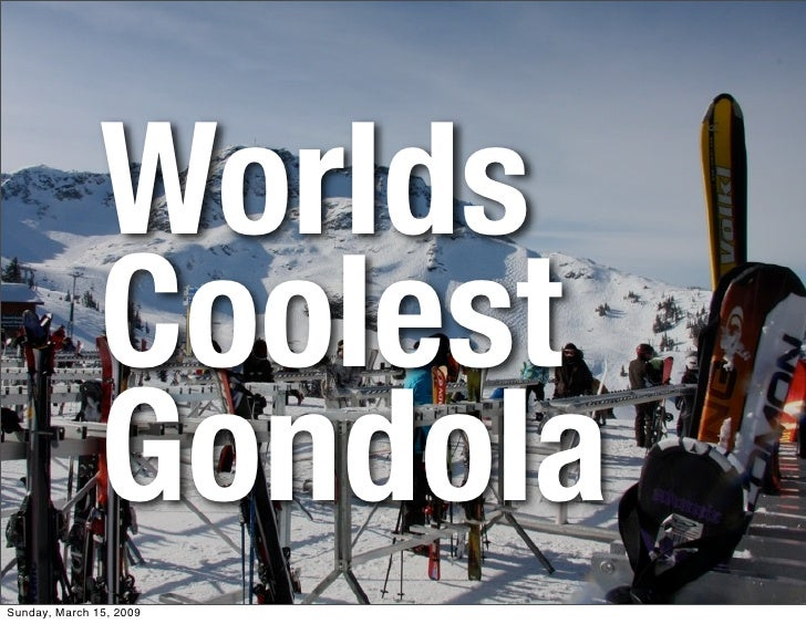 Worlds                Coolest                Gondola Sunday, March 15, 2009