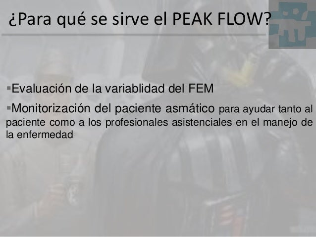 ¿Para qué se sirve el PEAK FLOW? Evaluación de la variablidad del FEM Monitorización del paciente asmático para ayudar t...