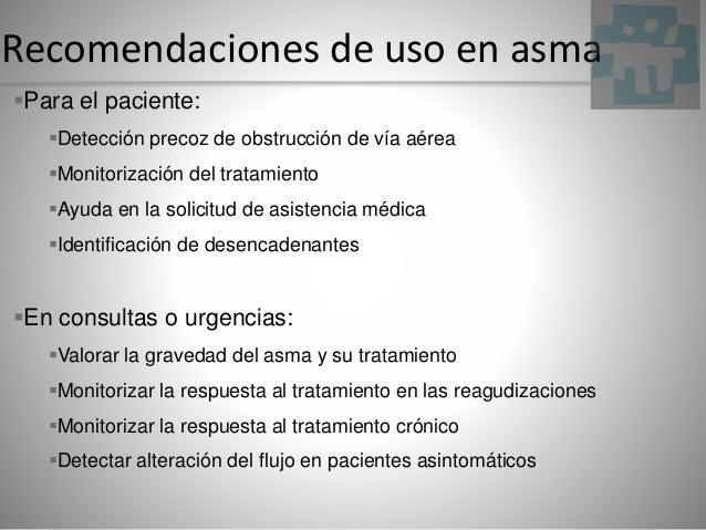 Recomendaciones de uso en asma Para el paciente: Detección precoz de obstrucción de vía aérea Monitorización del tratam...