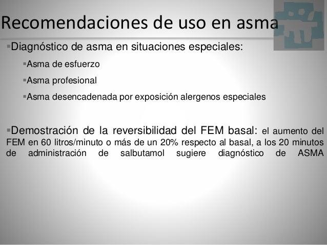Recomendaciones de uso en asma Diagnóstico de asma en situaciones especiales: Asma de esfuerzo Asma profesional Asma d...
