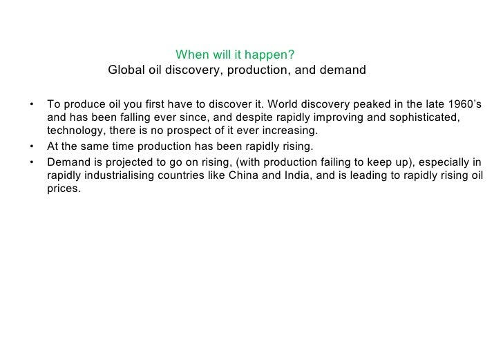 <ul><li>To produce oil you first have to discover it. World discovery peaked in the late 1960's and has been falling ever ...