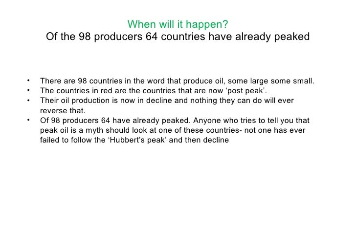 When will it happen? Of the 98 producers 64 countries have already peaked <ul><li>There are 98 countries in the word that ...