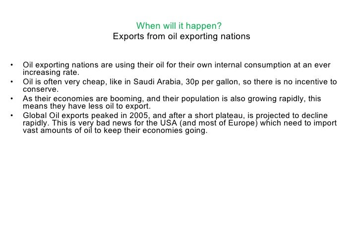 When will it happen?   Exports from oil exporting nations <ul><li>Oil exporting nations are using their oil for their own ...