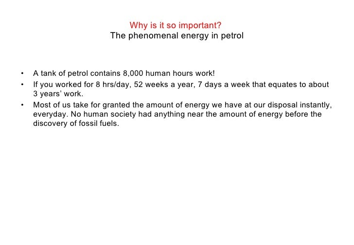 Why is it so important?  The phenomenal energy in petrol <ul><li>A tank of petrol contains 8,000 human hours work!  </li><...