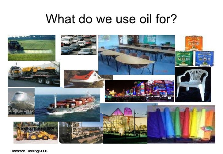 What do we use oil for? Transition Training 2008 Transition Training 2007