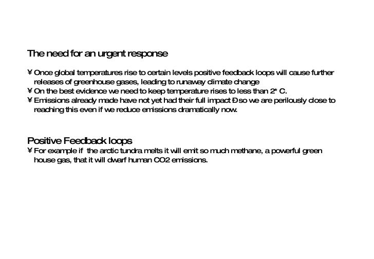 <ul><li>The need for an urgent response </li></ul><ul><li>Once global temperatures rise to certain levels positive feedbac...