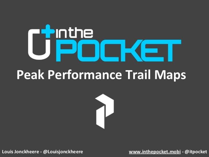 PeakPerformanceTrailMapsLouisJonckheere‐@Louisjonckheere   www.inthepocket.mobi‐@itpocket