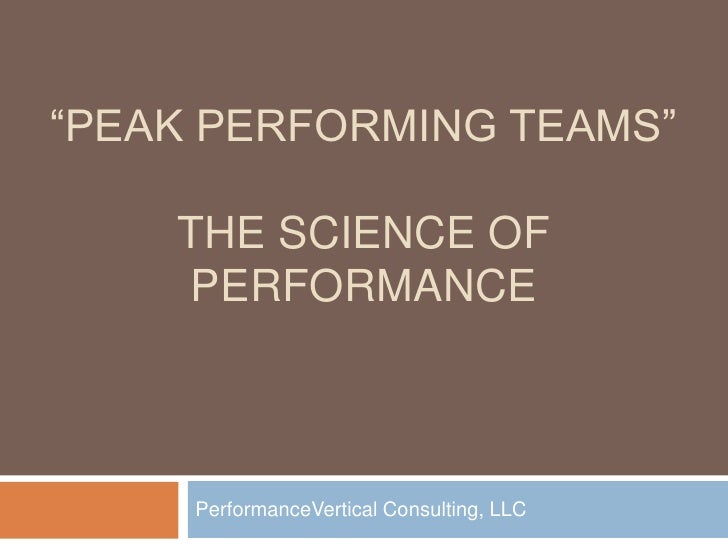"""""""PEAK PERFORMING TEAMS""""      THE SCIENCE OF     PERFORMANCE         PerformanceVertical Consulting, LLC"""