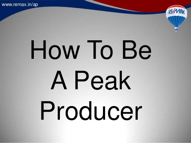 www.remax.in/ap How To Be A Peak Producer